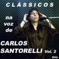 Clássicos Na Voz de Carlos Santorelli Vol. 2