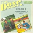 Dose Dupla: Cezar & Paulino - Vol. 2