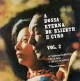 A Bossa Eterna de Elizeth e Cyro - Vol. 2