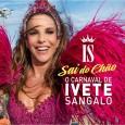 Sai do Chão: O Carnaval de Ivete Sangalo