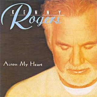 Across My Heart - Kenny Rogers - Discografia - VAGALUME