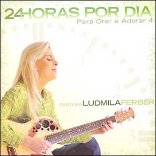 Ludmila Ferber - Para Orar e Adorar 4 - 24 Horas Por Dia 2004