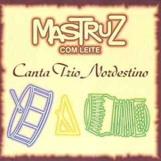 Mastruz com Leite Canta Trio Nordestino