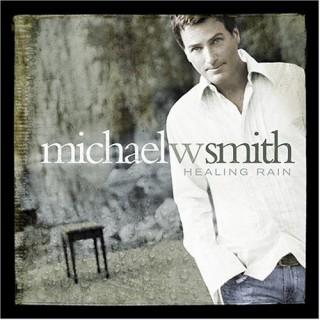 Michael W. Smith - Healing Rain 2004