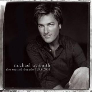 Michael W. Smith - The Second Decade 1993-2003 2003