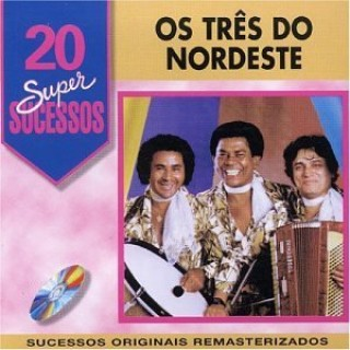 20 Supersucessos - Os Tr�s Do Nordeste