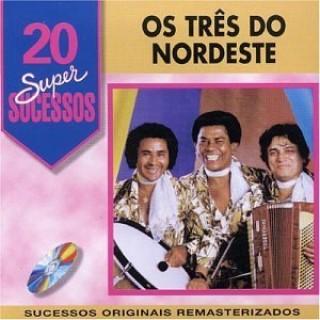 20 Supersucessos - Os Três Do Nordeste